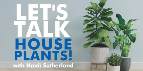Let's talk about house plants tickets