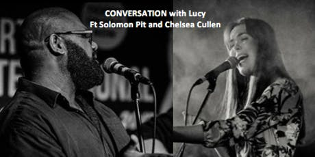 Conversations with Lucy- Ft Solomon Pitt & Chelsea Cullen  tickets