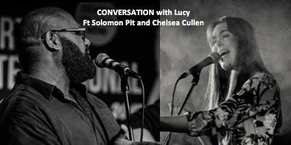 Conversations with Lucy- Ft Solomon Pitt & Chelsea Cullen