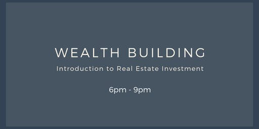 Real Estate - Do you want to learn how to build wealth?