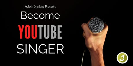 Become YouTube singer - Jeetech Startups tickets