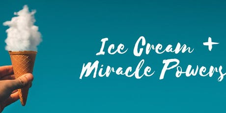 September - Special Event -  Ice Cream and Miracle Powers tickets