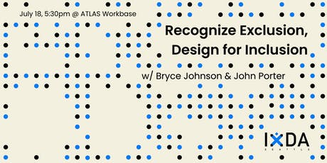 Recognize Exclusion, Design for Inclusion (w/ Bryce Johnson & John Porter) tickets