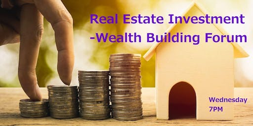 Real Estate Investment -Wealth Building Forum