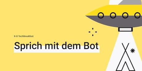 X-O TechBreakfast: Sprich mit dem Bot! Tickets
