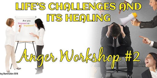 Anger Workshop - Life's Challenges & It's Healing-Melbourne!