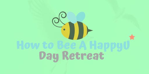 How to Bee a HappyU - Day Retreat