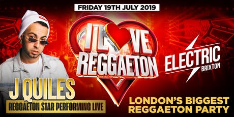 I LOVE REGGAETON + SPECIAL GUEST 'JUSTIN QUILES' @ ELECTRIC BRIXTON tickets