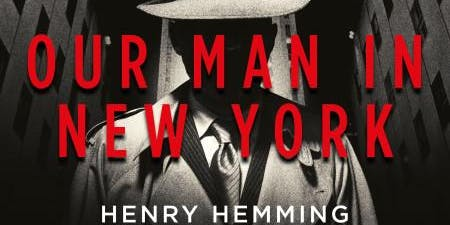 Our Man in New York: The British Plot to Bring America into the Second World War - Henry Hemming
