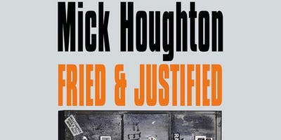 MICK HOUGHTON:FRIED & JUSTIFIED in conversation with Bill Drummond