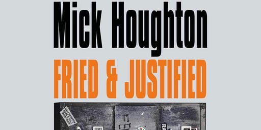 MICK HOUGHTON:FRIED & JUSTIFIED with Bill Drummond