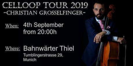 Munich Celloop Tour 2019 - Christian Grosselfinger Tickets