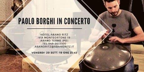 CONCERTO HANG-HANDPAN CON PAOLO BORGHI biglietti