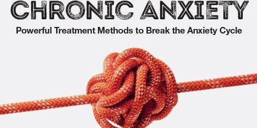 Chronic Anxiety workshop (London): Powerful Treatment Methods to Break the Anxiety Cycle