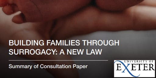 """Building families through surrogacy: a new law"" - a consultation event (Exeter)"