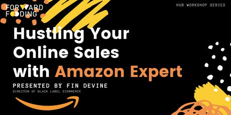 Hub Workshop Series - Hustling Your Online Sales with Amazon Expert tickets