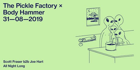 The Pickle Factory x Body Hammer with Scott Fraser b2b Joe Hart All Night Long tickets