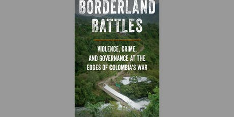 Book Launch 'Borderland Battles: Violence, Crime, and Governance at the Edges of Colombia's War' tickets