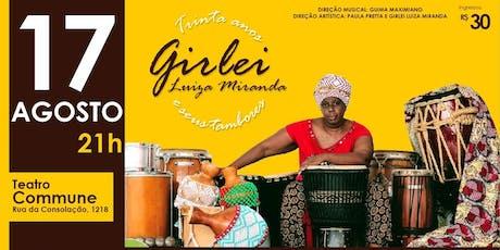 Show  30 anos de Girlei Luiza Miranda e seus tambores ingressos