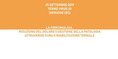 LA FIBROMIALGIA. RIDUZIONE DEL DOLORE E GESTIONE DELLA PATOLOGIA ATTRAVERSO CURA E RIABILITAZIONE TERMALI, 25 settembre 2019, Sirmione (BS)