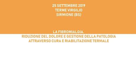 LA FIBROMIALGIA. RIDUZIONE DEL DOLORE E GESTIONE DELLA PATOLOGIA ATTRAVERSO CURA E RIABILITAZIONE TERMALI, 25 settembre 2019, Sirmione (BS) biglietti