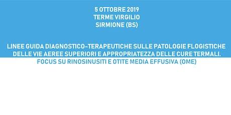 LINEE GUIDA DIAGNOSTICOTERAPEUTICHE SULLE PATOLOGIE FLOGISTICHE DELLE VIE AEREE SUPERIORI E APPROPRIATEZZA DELLE CURE TERMALI. FOCUS SU RINOSINUSITI E OTITE MEDIA EFFUSIVA (OME), 5 ottobre 2019, Sirmione (BS) biglietti