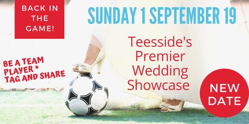 Teesside's Premier Wedding Showcase - BACK IN THE GAME!