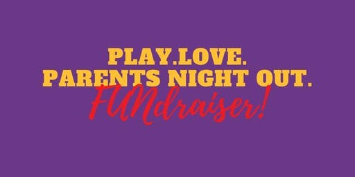 Parent Night Out FUNdraiser