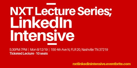 NXT Lecture Series; LinkedIn Intensive tickets