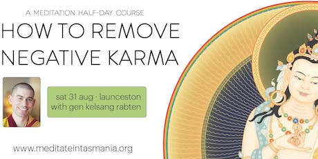 How To Remove Negative Karma - A Half-Day Course (Launceston) |  Sat 31 Aug tickets
