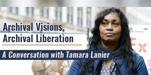 Archival Visions, Archival Liberation: A Conversation with Tamara Lanier