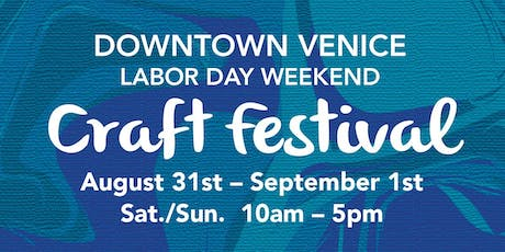 11th Annual Downtown Venice Labor Day Weekend Craft Festival tickets