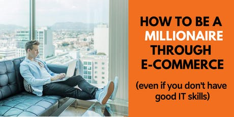 How To Be A MILLIONAIRE Through E-Commerce (1 Year Mentorship) tickets