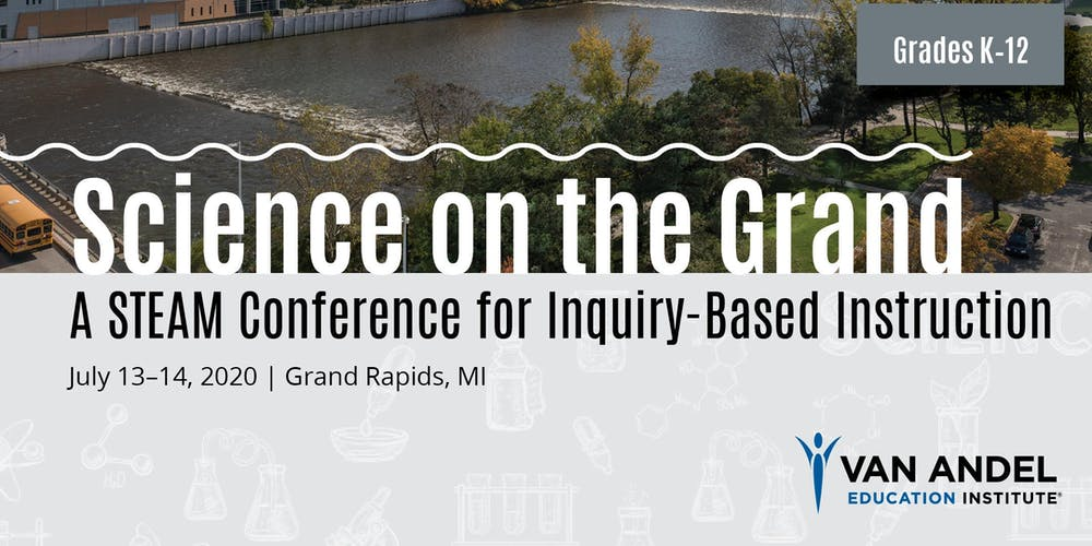 Van Andel Events 2020.2020 Science On The Grand A Steam Conference For Inquiry Based Instruction