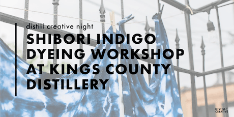 Shibori Indigo Dyeing Workshop at Kings County Distillery tickets