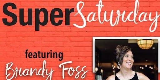 Super Saturday Brandy Foss