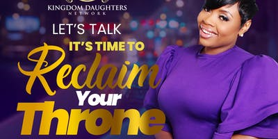 Kingdom Daughters Presents: Let's Talk! It's Time to Reclaim Your Throne