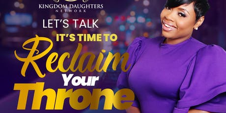 Kingdom Daughters Presents: Let's Talk! It's Time to Reclaim Your Throne tickets