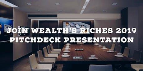 WEALTH'S RICHES PITCHDECK 2019 PRESENTATION tickets