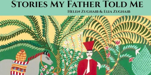 Stories My Father Told Me Book Launch + Reading with Helen Zughaib