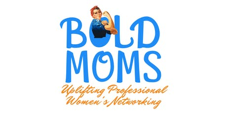 Bold Moms | Uplifting Professional Women Networking Event tickets