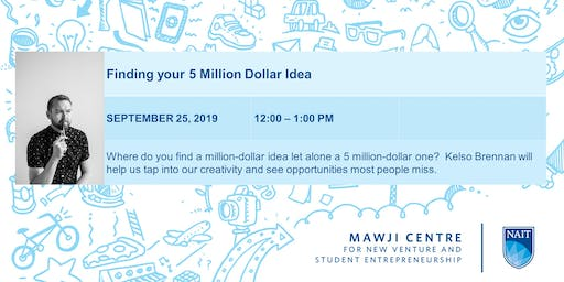 Finding your 5 Million Dollar Idea