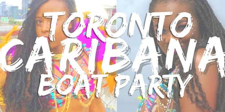 Toronto Caribana Boat Party 2019 | Saturday Aug 3rd (Official Page) tickets
