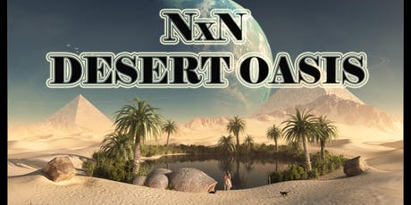 NxN Desert Oasis  tickets