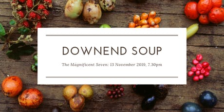 Downend SOUP - The Magnificent Seven tickets