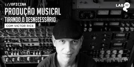 AGOSTO - OFICINA: PRODUÇÃO MUSICAL - TIRANDO O DESNECESSÁRIO NO LAB MUNDO PENSANTE ingressos