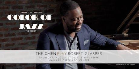 Color of Jazz - The XMen play Robert Glasper tickets