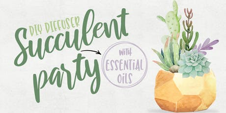Succulents & Essential Oils Party! tickets