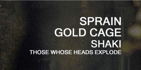 Sprain With Gold Cage, Shaki & Those Whose Heads Explode tickets