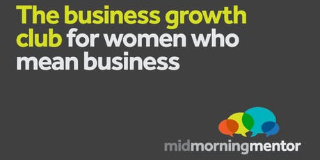 Mid Morning Mentor: The Business Growth Club For Women Who Mean Business tickets